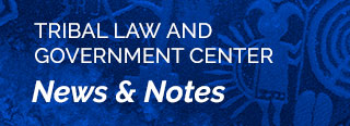Tribal Law & Government Center Newsletter