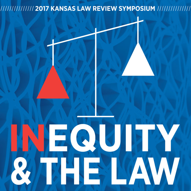 2017 Kansas Law Review Symposium | Inequity and the Law