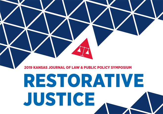 2019 Kansas Journal of Law & Public Policy Symposium: Restorative Justice